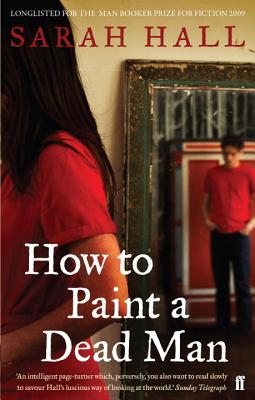 How to Paint a Dead Man - Hall, Sarah J. E.