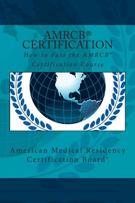 How to Pass the Amrcb Certification Course - Powell MD, Steven Wayne, and Khan MD, Adnan