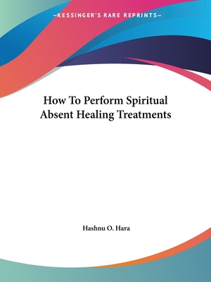 How to Perform Spiritual Absent Healing Treatments - Hara, Hashnu O