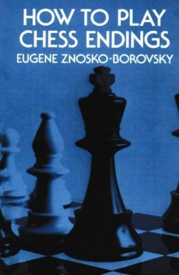 How to Play Chess Endings - Znosko-Borovsky, Eugene A.