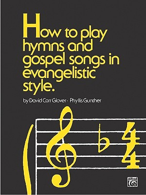 How to Play Hymns and Gospel Songs in Evangelistic Style - Glover, David Carr