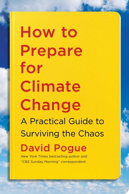 How to Prepare for Climate Change: A Practical Guide to Surviving the Chaos - Pogue