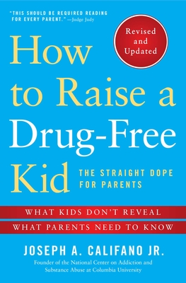 How to Raise a Drug-Free Kid: The Straight Dope for Parents - Califano, Joseph A, Mr., Jr.