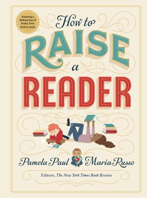 How to Raise a Reader - Paul, Pamela, and Russo, Maria