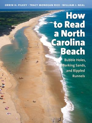 How to Read a North Carolina Beach: Bubble Holes, Barking Sands, and Rippled Runnels - Pilkey, Orrin H, and Rice, Tracy Monegan, and Neal, William J