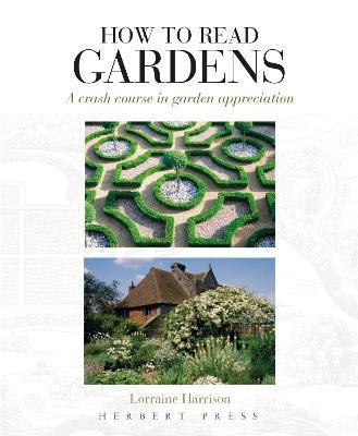 How to Read Gardens: a crash course in garden appreciation - Harrison, Lorraine