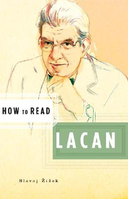 How to Read Lacan - Zizek, Slavoj, and Critchley, Simon (Editor)