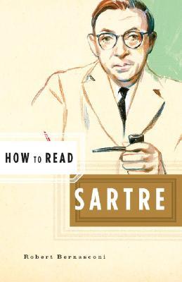 How to Read Sartre - Bernasconi, Robert
