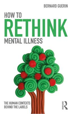 How to Rethink Mental Illness: The Human Contexts Behind the Labels - Guerin, Bernard