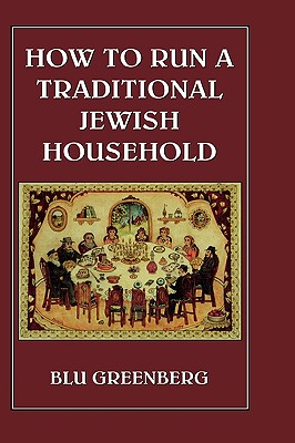 How to Run a Traditional Jewish Household - Greenberg, Blu