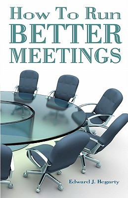 How to Run Better Meetings - Hegarty, Edward J