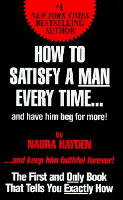 How to Satisfy a Man Every Time - Hayden, Naura