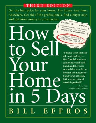 How to Sell Your Home in 5 Days - Effros, Bill