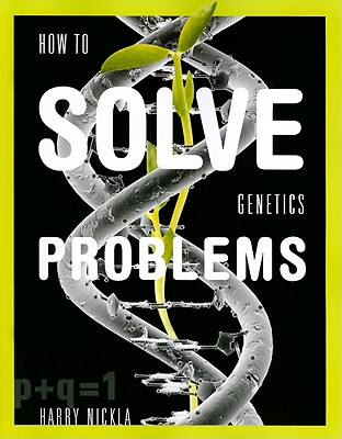 How to Solve Genetics Problems - Nickla, Harry