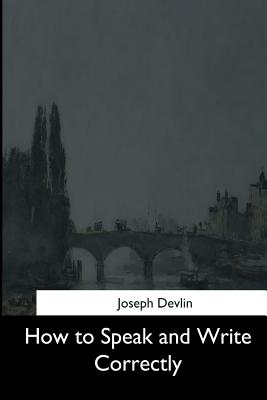 How to Speak and Write Correctly - Devlin, Joseph