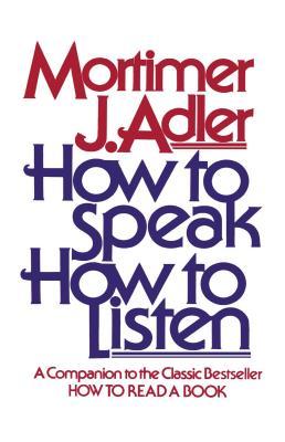 How to Speak How to Listen - Adler, Mortimer J