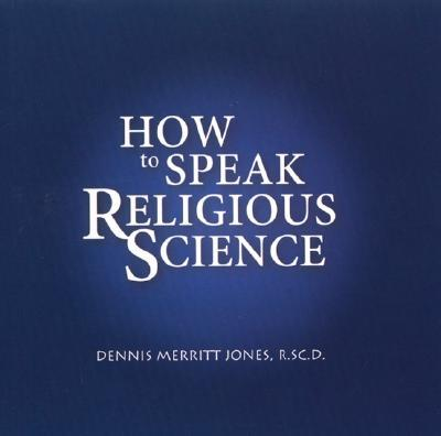How to Speak Religious Science - Jones, Dennis Merritt