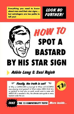 How to Spot a Bastard by His Star Sign: The Ultimate Horrorscope - Lang, Adele, and Rajah, Susi