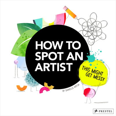 How to Spot an Artist: This Might Get Messy - Krysa, Danielle