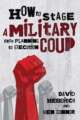 How to Stage a Military Coup: From Planning to Execution - Connor, Ken