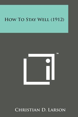 How to Stay Well (1912) - Larson, Christian D