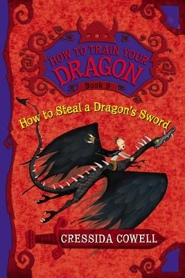 How to Steal a Dragon's Sword: The Heroic Misadventures of Hiccup the Viking - Cowell, Cressida