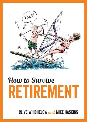 How to Survive Retirement - Haskins, Mike, and Whichelow, Clive, and Rochester, Kate (Artist)