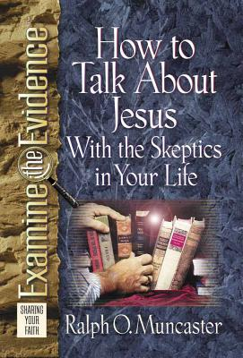 How to Talk about Jesus with the Skeptics in Your Life - Muncaster, Ralph O