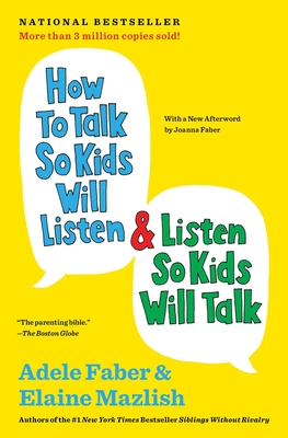 How to Talk So Kids Will Listen & Listen So Kids Will Talk - Faber, Adele, and Mazlish, Elaine
