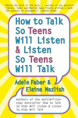 How to Talk So Teens Will Listen and Listen So Teens Will Talk - Faber, Adele