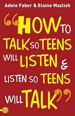 How to Talk so Teens will Listen & Listen so Teens will Talk - Faber, Adele