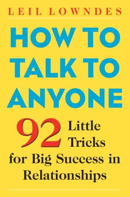 How to Talk to Anyone: 92 Little Tricks for Big Success in Relationships - Lowndes, Leil