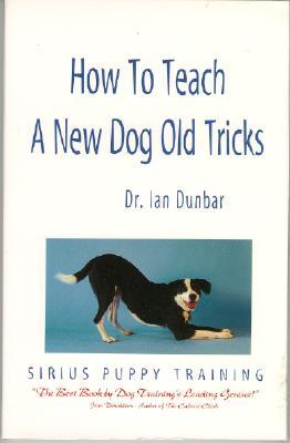 How to Teach a New Dog Old Tricks: The Sirius Puppy Training Manual - Dunbar, Dr Ian