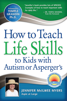 How to Teach Life Skills to Kids with Autism or Asperger's - Myers, Jennifer McIlwee, and Grandin, Temple, Dr. (Foreword by)