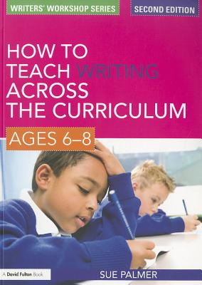 How to Teach Writing Across the Curriculum, Ages 6-8 - Palmer, Sue Med
