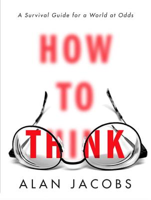 How to Think: A Survival Guide for a World at Odds - Jacobs, Alan
