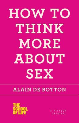 How to Think More about Sex - De Botton, Alain