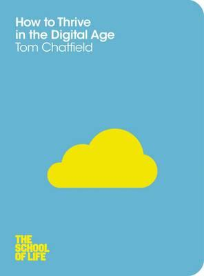 How to Thrive in the Digital Age - Chatfield, Tom, and School of Life, The