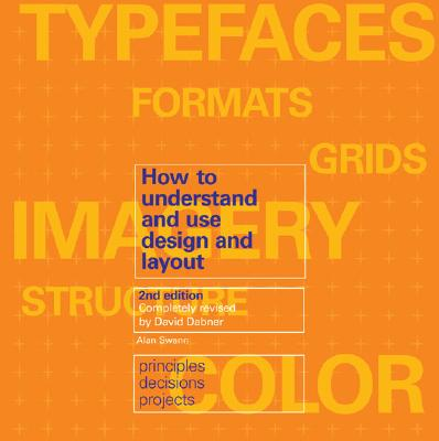 How to Understand and Use Design and Layout - Swann, Alan