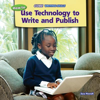 How to Use Technology to Write and Publish - Howell, Sara