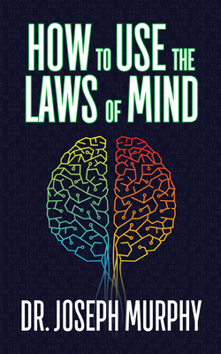 How to Use the Laws of Mind - Murphy, Joseph