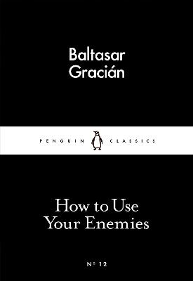 How to Use Your Enemies - Gracian, Baltasar