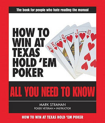 How to Win at Texas Hold 'Em Poker: All You Need to Know - Strahan, Mark