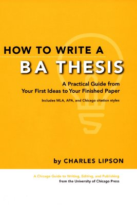 How to Write a BA Thesis: A Practical Guide from Your First Ideas to Your Finished Paper - Lipson, Charles