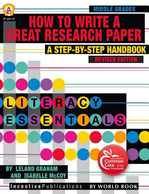 How to Write a Great Research Paper: A Step-By-Step Handbook - Graham, Leland