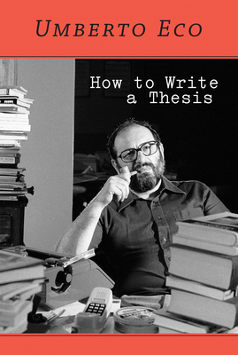 How to Write a Thesis - Eco, Umberto, and Farina, Caterina Mongiat (Translated by), and Farina, Geoff (Translated by)