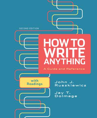 How to Write Anything: A Guide and Reference with Readings - Ruszkiewicz, John J, and Dolmage, Jay T