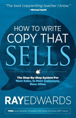 How to Write Copy That Sells: The Step-By-Step System for More Sales, to More Customers, More Often - Edwards, Ray, MBE