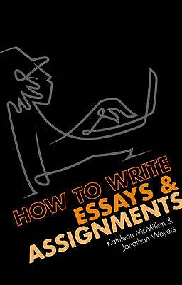 How to Write Essays and Assignments - Weyers, Jonathan, and McMillan, Kathleen