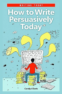 How to Write Persuasively Today - Davis, Carolyn